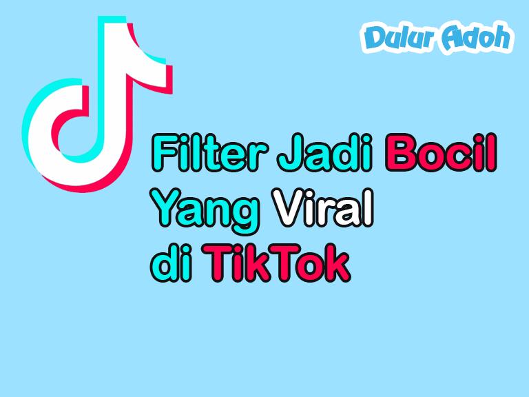 Filter Jadi Bocil Yang Viral di TikTok