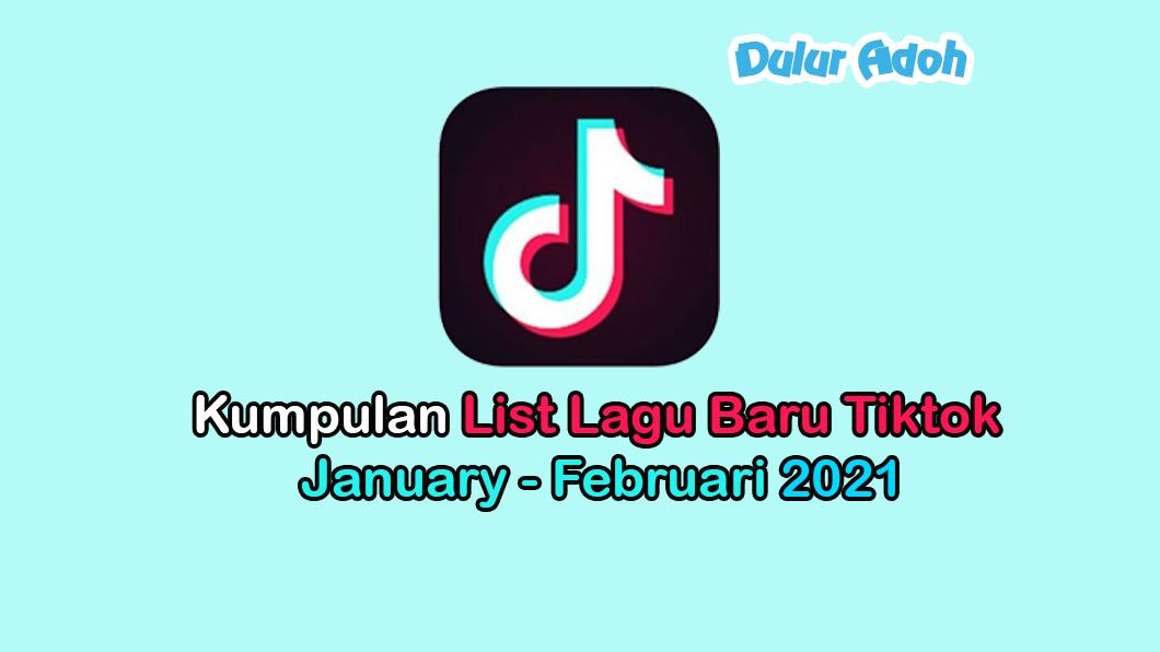 Kumpulan List Lagu Baru Tiktok January - Februari 2021