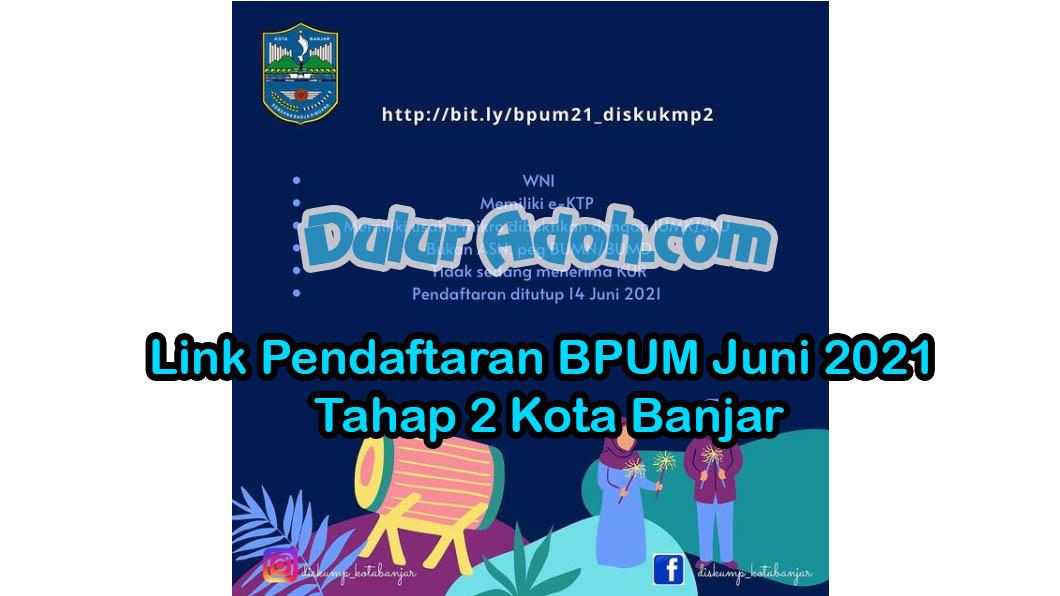 Link Daftar BPUM Tahap 2 Kota Banjar Juni 2021 https:// bit.ly/bpum21_diskukmp2