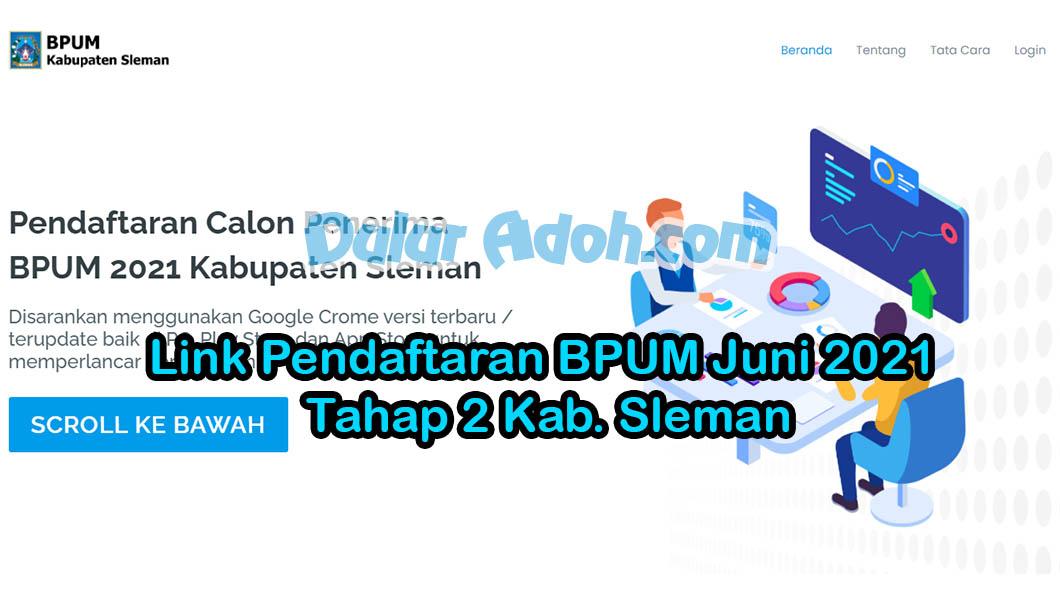 Link Daftar BPUM Tahap 2 Kab. Sleman Juni 2021 https://dataumkm.slemankab.go.id/bpum Duluradoh