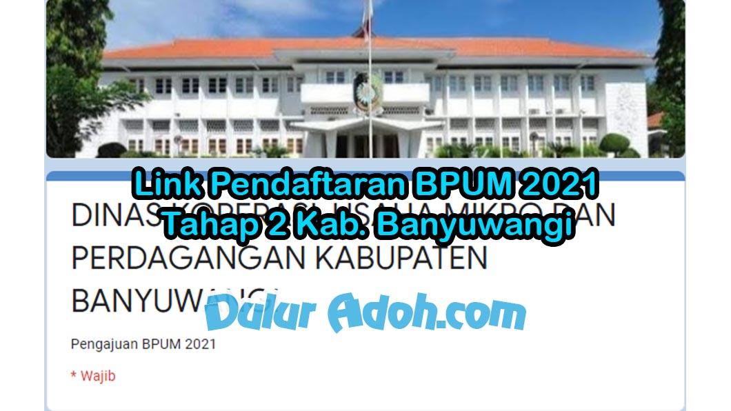 Link Daftar BPUM Tahap 2 Kab. Banyuwangi Juni 2021 https://bit.ly/daftarbpum2021