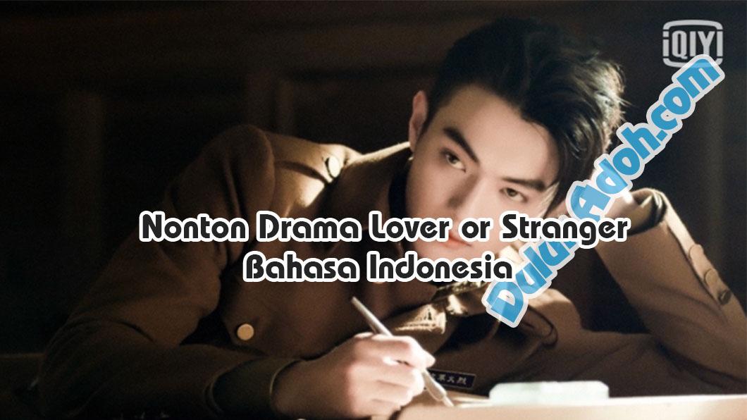 Nonton Drama Lover or Stranger Episode Sub Indo Resmi iQIYI Full Movie